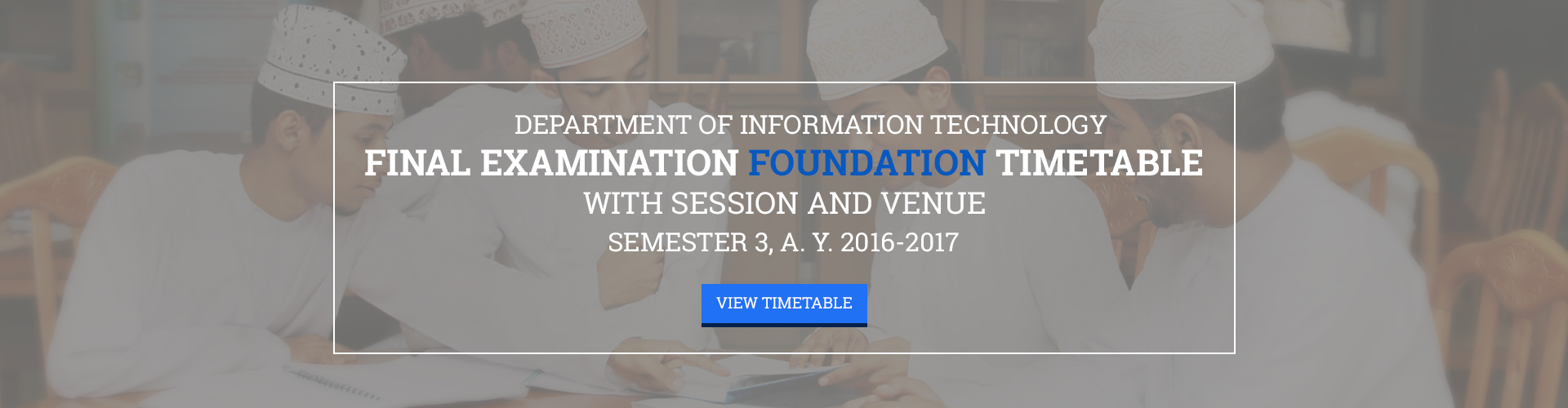 Final Examination FOUNDATION Timetable with Session and Venue (IT)  Semester 3, A. Y. 2016-2017