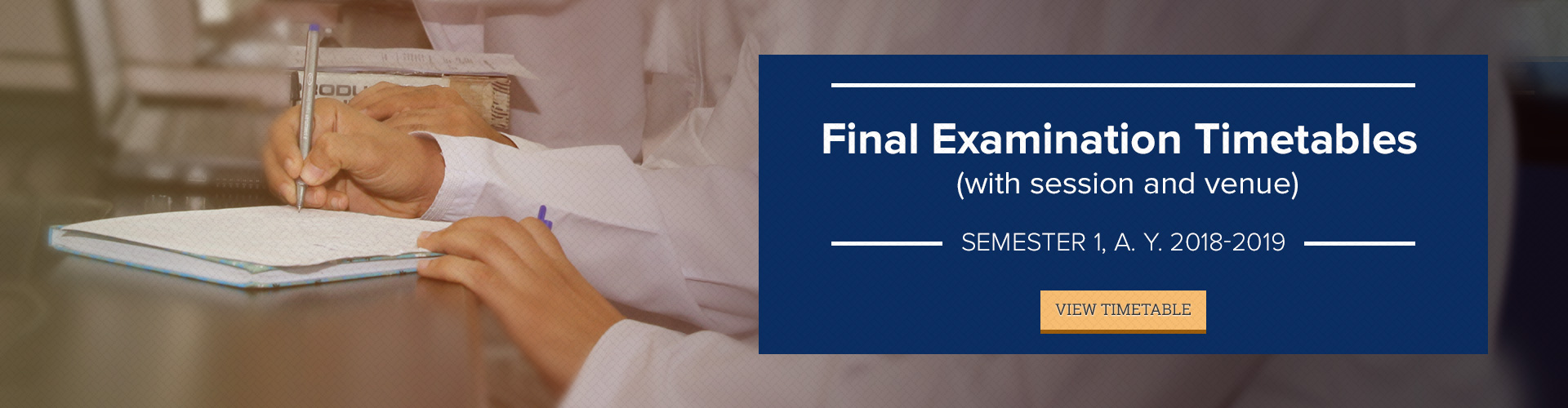 Final Examination Timetables (with session and venue) for Semester 1, A. Y. 2018-2019