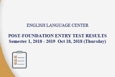 ELC - Post Foundation Entry Test Results Semester 1, 2018-2019 - Oct 18, 2018 (Thursday)