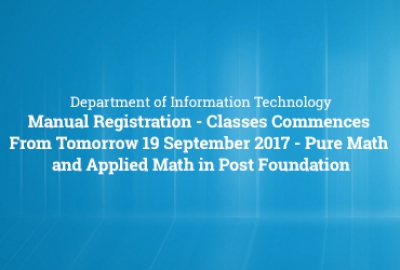 Manual Registration - Classes Commences From Tomorrow 19th September 2017 - Pure Math and Applied Math in Post Foundation