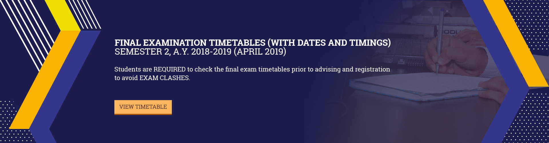 Final Examination Timetables (with dates and timings) for Semester 2, A.Y. 2018-2019 (April 2019)
